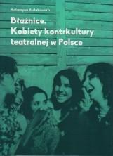 logo Błaźnice. Kobiety kontrkultury teatralnej w Polsce