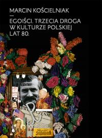 Egoiści. Trzecia droga w kulturze polskiej lat 80.