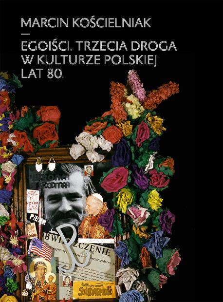 zdjęcie Egoiści. Trzecia droga w kulturze polskiej lat 80.