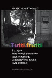 logo Tutti frutti. Z dziejów kulturowych transferów języka włoskiego w polszczyźnie dawnej i współczesnej.