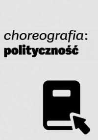 logo Choreografia: polityczność