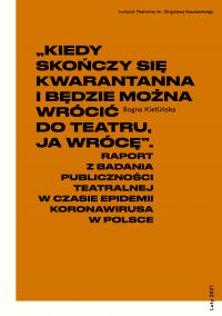 """logo """"Kiedy skończy się kwarantanna i będzie można wrócić do teatru, ja wrócę"""". Badanie publiczności teatralnej w czasie epidemii koronawirusa w Polsce"""