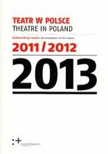 Teatr w Polsce 2013 (dokumentacja sezonu 2011/2012)