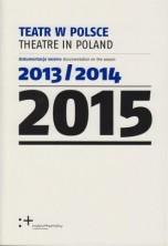 Teatr w Polsce 2015 (dokumentacja sezonu 2013/2014)